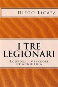 I Tre Legionari: Lourdes - Miracoli Di Angiolina