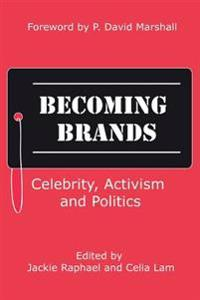 Becoming Brands: Celebrity, Activism and Politics