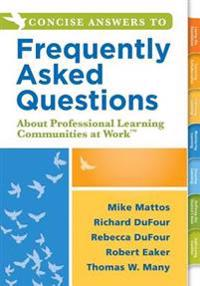 Concise Answers to Frequently Asked Questions About Professional Learning Communities at WorkTM