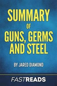 Summary of Guns, Germs, and Steel: By Jared Diamond Includes Key Takeaways & Analysis