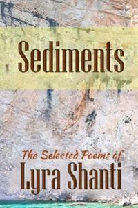 Sediments: The Selcted Poems of Lyra Shanti