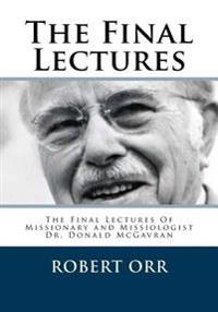 The Final Lectures: The Final Lectures of Dr. Donald McGavran