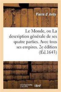Le Monde, Ou La Description G�n�rale de Ses Quatre Parties. Avec Tous Ses Empires, Royaumes