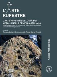 L'Arte Rupestre Dell'eta Dei Metalli Nella Penisola Italiana: Localizzazione Dei Siti in Rapporto Al Territorio, Simbologie E Possibilita Interpretati