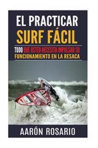 El Practicar Surf Facil: Todo Que Usted Necesita Impulsar Su Funcionamiento En La Resaca