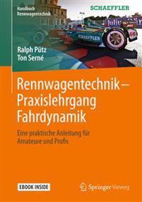 Rennwagentechnik - Praxislehrgang Fahrdynamik: Eine Praktische Anleitung Für Amateure Und Profis