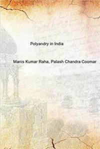 Polyandry in India (Demographic, Economic, Social, Religious and Psychological Concomitants of Plural Marriages in Women)