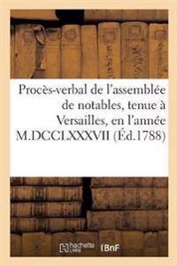 Proc s-Verbal de l'Assembl e de Notables, Tenue   Versailles, En l'Ann e M.DCCLXXXVII