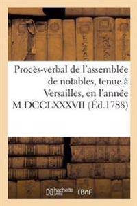 Proc�s-Verbal de l'Assembl�e de Notables, Tenue � Versailles, En l'Ann�e M.DCCLXXXVII
