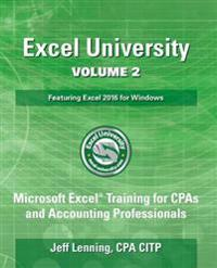 Excel University Volume 2 - Featuring Excel 2016 for Windows: Microsoft Excel Training for CPAs and Accounting Professionals
