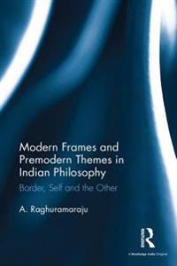Modern Frames and Premodern Themes in Indian Philosophy