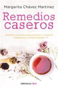 Remedios Caseros / Handbook of Home Remedies: Sencillos Consejos Para Prevenir y Mejorar Malestares O Enfermedades.