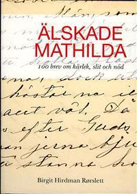 Älskade Mathilda- 100 brev om kärlek,slit och nöd