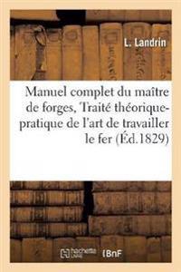 Manuel Complet Du Maitre de Forges, Ou Traite Theorique Et Pratique de L'Art de Travailler Le Fer
