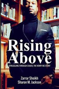 Rising Above: Struggling Through Chaos, the Henry Ike Story