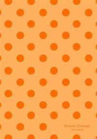 Bullet Orange Journal: Bullet Grid Journal Orange Polka Dots, Regular (7 X 10), 150 Dotted Pages, Medium Spaced, Soft Cover