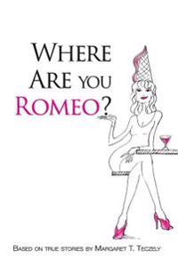Where Are You Romeo?: A Comical Read to Offset the Grim Realities of Modern-Day Dating