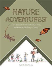 Nature Adventures: A Guidebook of Nature Facts, Songs, and Hikes in San Diego County.