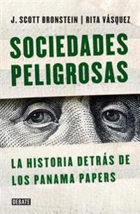 Sociedades Peligrosas / Dangerous Societies: La Historia Detras de Los Papeles de Panama