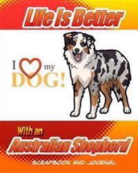 Life Is Better with an Australian Shepherd Scrapbook and Journal: Dog Vaccination Record, Puppy Baby Book and Memory Book