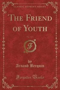 The Friend of Youth, Vol. 2 of 2 (Classic Reprint)