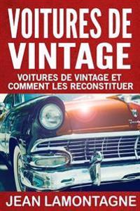 Voitures de Vintage: Voitures de Vintage Et Comment Les Reconstituer