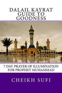 Dalail Kayrat - Guide to Goodness: 7 Day Prayer of Illumination for Prophet Muhammad