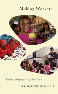 Making Workers: Radical Geographies of Education