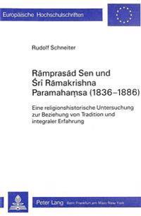 Ramprasad Sen Und Sri Ramakrishna Paramahamsa (1836-1886): Eine Religionshistorische Untersuchung Zur Beziehung Von Tradition Und Integraler Erfahrung