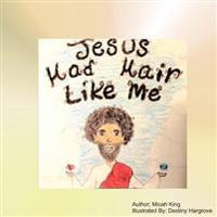 Jesus Had Hair Like Me