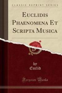Euclidis Phaenomena Et Scripta Musica (Classic Reprint)