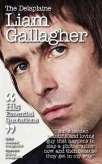Delaplaine Liam Gallagher - His Essential Quotations