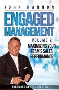 Engaged Management: Volume 2, Maximizing Your Team's Sales Performance