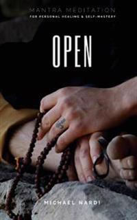 Open: Mantra Meditation for Personal Healing & Self-Mastery