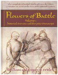 Flowers of Battle: The Complete Martial Works of Fiore Dei Liberi, a Master at Arms at the Turn of the Fifteenth Century: Volume I: Histo