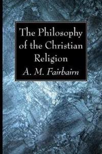 The Philosophy of the Christian Religion