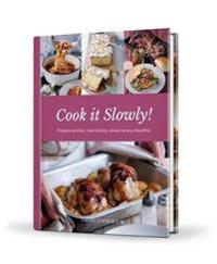 Cook it slowly! - prepare quickly, cook slowly, savour every mouthful