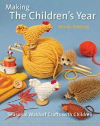 Making the Children's Year: Seasonal Waldorf Crafts with Children