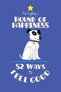 Hound of Happiness - 52 Tips to Feel Good