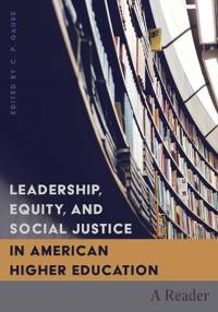 Leadership, Equity, and Social Justice in American Higher Education: A Reader