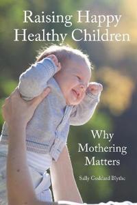 Raising Happy Healthy Children: Why Mothering Matters