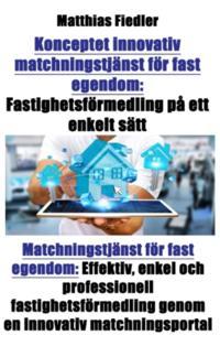 Konceptet innovativ matchningstjanst for fast egendom: Fastighetsformedling pa ett enkelt satt: Matchningstjanst for fast egendom