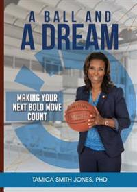 A Ball and a Dream: Making Your Next Bold Move Count