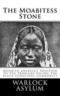 The Moabitess Stone: Moorish America's Solution to the Problems Facing the Black Conscious Community