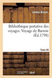 Biblioth�que Portative Des Voyages. Tome 40, Voyage de Barrow Tome 5