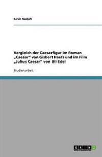 """Vergleich Der Caesarfigur Im Roman """"Caesar"""" Von Gisbert Haefs Und Im Film """"Julius Caesar"""" Von Uli Edel"""