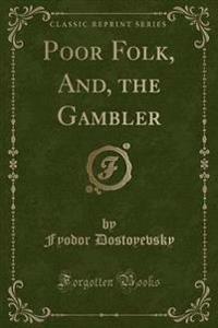 Poor Folk, And, the Gambler (Classic Reprint)