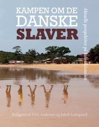 Kampen Om de Danske Slaver: Aktuelle Perspektiver Pa Kolonihistorien