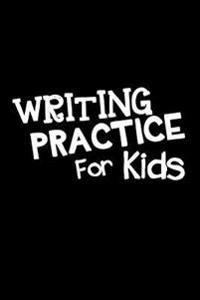 Writing Practice for Kids: 6 X 9, 108 Lined Pages (Diary, Notebook, Journal, Workbook)