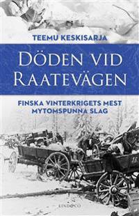 Döden vid Raatevägen : Finska vinterkrigets mest mytomspunna slag